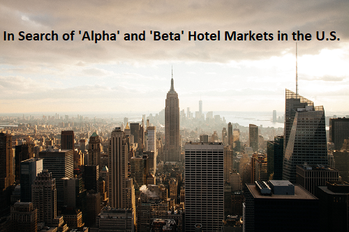 In Search of 'Alpha' and 'Beta' Hotel Markets in the U.S.